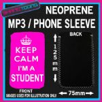 KEEP CALM IM A STUDENT UNIVERSITY  PINK NEOPRENE MP3 MOBILE PHONE SLEEVE
